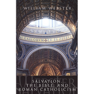 Salvation, the Bible & Roman Catholicism by William Webster (Paperback)