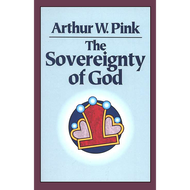 The Sovereignty of God by Arthur W. Pink (Paperback)