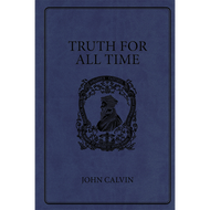 Truth for All Time by John Calvin (Softcover)