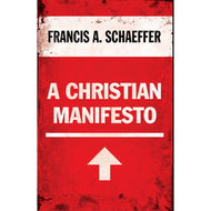 A Christian Manifesto by Francis A. Schaeffer (Paperback)