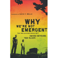 Why We're Not Emergent by Kevin DeYoung & Ted Kluck (Paperback)