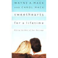 Sweethearts for a Lifetime by Wayne A. Mack & Carol Mack (Paperback)