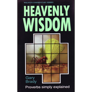 Heavenly Wisdom: Proverbs Simply Explained by Gary Brady (Paperback)