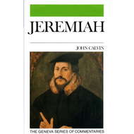 Jeremiah 30-47 Geneva Commentary Series, volume 4 by John Calvin (Hardcover)