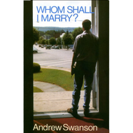 Whom Shall I Marry? by Andrew Swanson (Paperback)