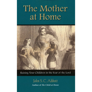The Mother at Home by John S.C. Abbott (Paperback)