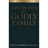 Disciplines of a Godly Family by Kent & Barbara Hughes (Paperback)