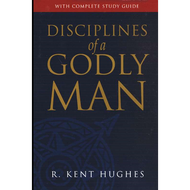Disciplines of a Godly Man by R. Kent Hughes (Paperback)