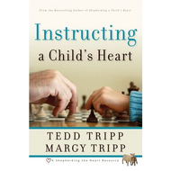 Instructing a Child's Heart by Tedd & Margy Tripp (Paperback)