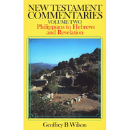 New Testament Commentaries Vol 2 - Philippians to Hebrews and Revelation by Geoffrey Wilson
