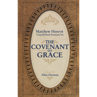 The Covenant of Grace by Matthew Henry (Hardcover)