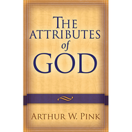 The Attributes of God by Arthur W. Pink, Repackaged (Paperback)