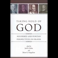 Taking Hold of God by Joel R. Beeke & Brian G. Najapfour