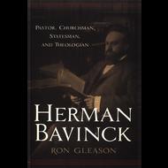 Herman Bavinck, Pastor, Churchman, Statesman, and Theologian by Ron Gleason (Paperback)