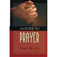A Guide to Prayer by Isaac Watts (Hardcover)