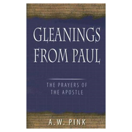 Gleanings from Paul by Arthur W. Pink (Hardcover)
