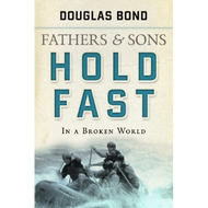 Fathers and Sons, Vol 2, Hold Fast by Douglas Bond (Paperback)