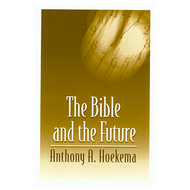 The Bible and the Future by Anthony A. Hoekema (Paperback)