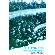 The Psalter - The Only Hymnal? by Iain H. Murray (Booklet)