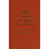 The Ministry of the Word: Hints and Helps in Pastoral Theology by William M. Taylor & William S. Plumer (Hardcover)