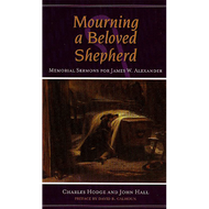 Mourning a Beloved Shepherd by Charles Hodge & John Hall (Paperback)