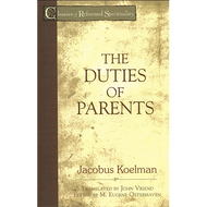 The Duties of Parents by Jacobus Koelman (Paperback)