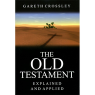 The Old Testament: Explained & Applied by Gareth Crossley