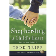 Shepherding a Child's Heart by Tedd Tripp (Paperback)
