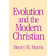 Evolution and the Modern Christian by Henry M. Morris (Paperback)