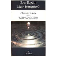 Does Baptism Mean Immersion? by Tom Wells (Booklet)
