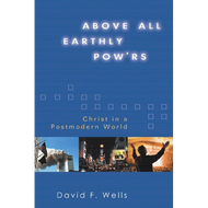 Above All Earthly Pow'rs by David F. Wells (Paperback)