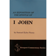 An Exposition of the Epistle of 1 John, Newport Commentary by Samuel Eyles Pierce (Hardcover)
