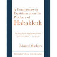 A Commentary or Exposition Upon the Prophecy of Habakkuk by Edward Marbury (Hardcover)