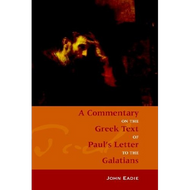 A Commentary on the Greek Text of Paul's Letter to the Galatians by John Eadie (Paperback)