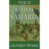 Philip and the Revival in Samaria by Geoffrey Thomas (Paperback)