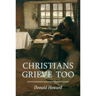 Christians Grieve Too by Donald Howard (Booklet)