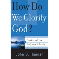 How Do We Glorify God? by John D. Hannah (Booklet)