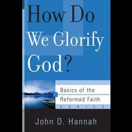 How Do We Glorify God? by John D. Hannah (Booklet)