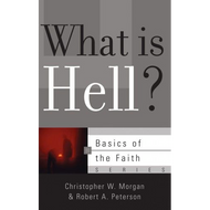 What is Hell? by Christopher W. Morgan & Robert A. Peterson (Booklet)