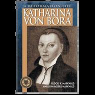 Katharina Von Bora by Rudolf K. Markwald & Marilyn Morris Markwald (Paperback)