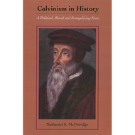 Calvinism in History by Nathaniel S. McFetridge (Paperback)