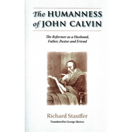 The Humanness of John Calvin by Richard Stauffer (Paperback)