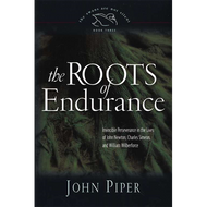 The Roots of Endurance by John Piper (Hardcover)