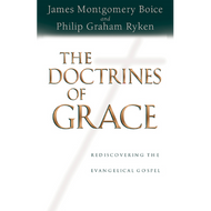 The Doctrines of Grace by James Montgomery Boice & Philip Graham Ryken (Hardcover)