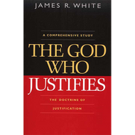 The God Who Justifies by James R. White (Hardcover)