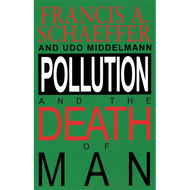 Pollution and the Death of Man by Francis A. Schaeffer & Udo Middelmann (Paperback)