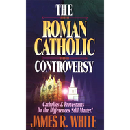 The Roman Catholic Controversy by James R. White (Paperback)
