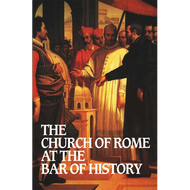 The Church of Rome at the Bar of History by William Webster (Paperback)