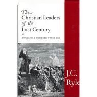 The Christian Leaders of the Last Century by J.C. Ryle (Hardcover)