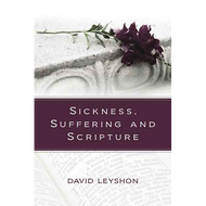 Sickness, Suffering and Scripture by David Leyshon (Paperback)